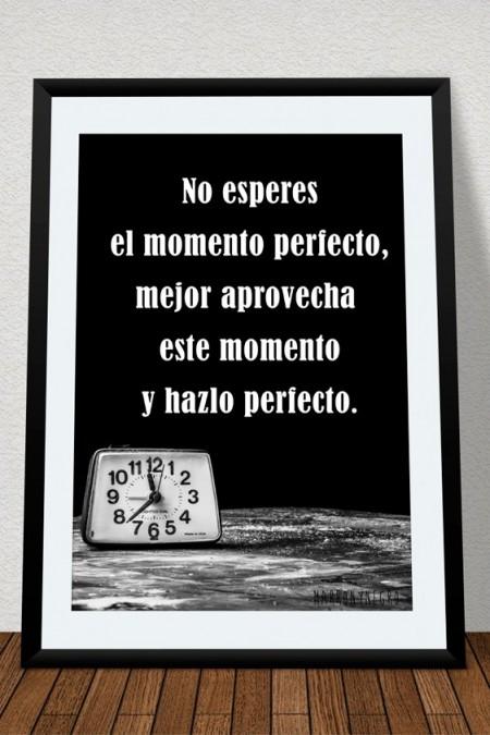 Lámina No esperes el momento perfecto, mejor aprovecha este momento y hazlo perfecto